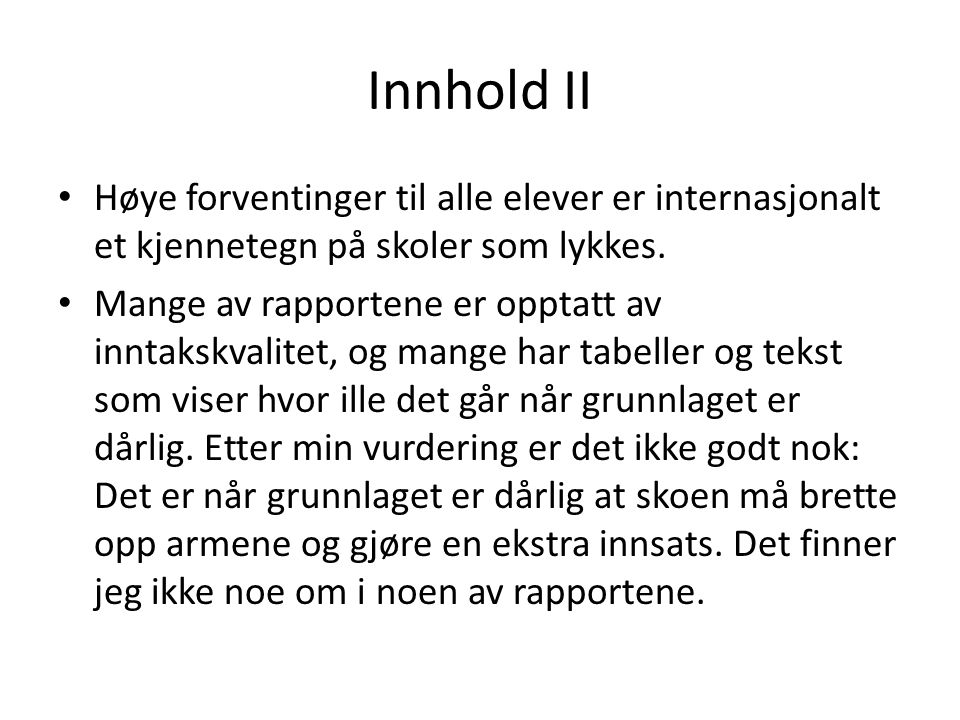 Innhold II Høye forventinger til alle elever er internasjonalt et kjennetegn på skoler som lykkes.