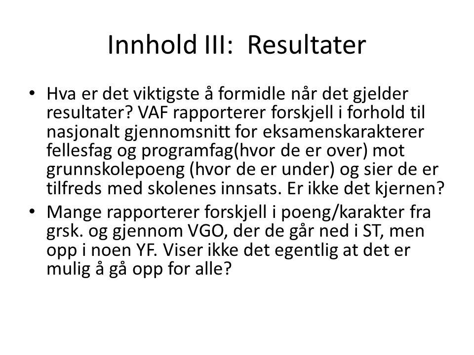 Innhold III: Resultater Hva er det viktigste å formidle når det gjelder resultater? VAF rapporterer forskjell i forhold til nasjonalt gjennomsnitt for