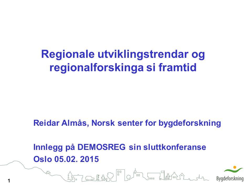1 Regionale utviklingstrendar og regionalforskinga si framtid Reidar Almås, Norsk senter for bygdeforskning Innlegg på DEMOSREG sin sluttkonferanse Os
