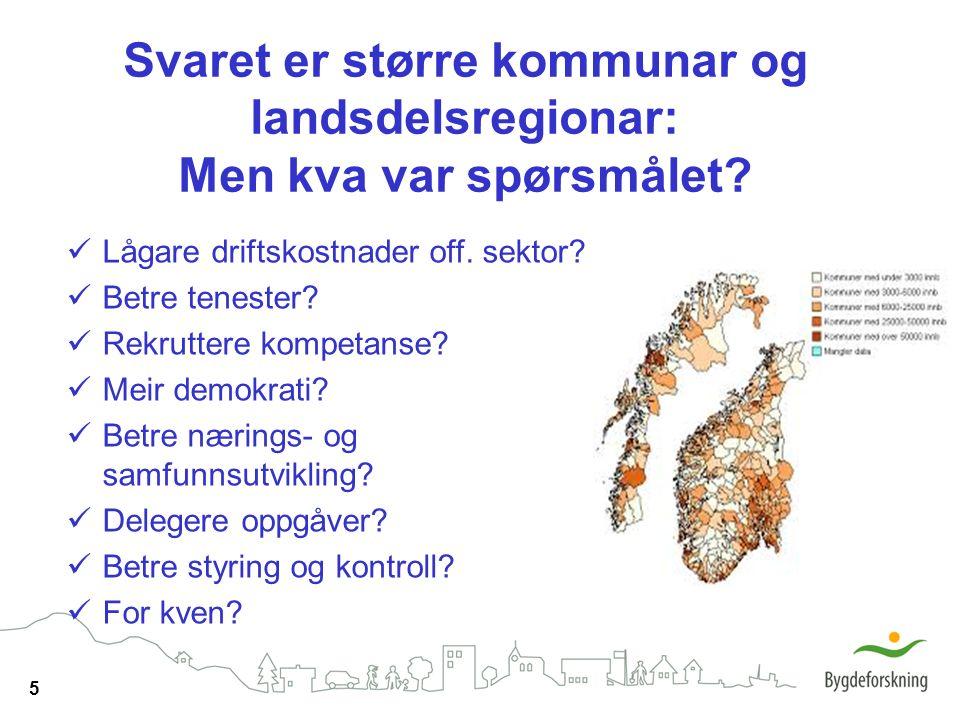 5 Svaret er større kommunar og landsdelsregionar: Men kva var spørsmålet? Lågare driftskostnader off. sektor? Betre tenester? Rekruttere kompetanse? M