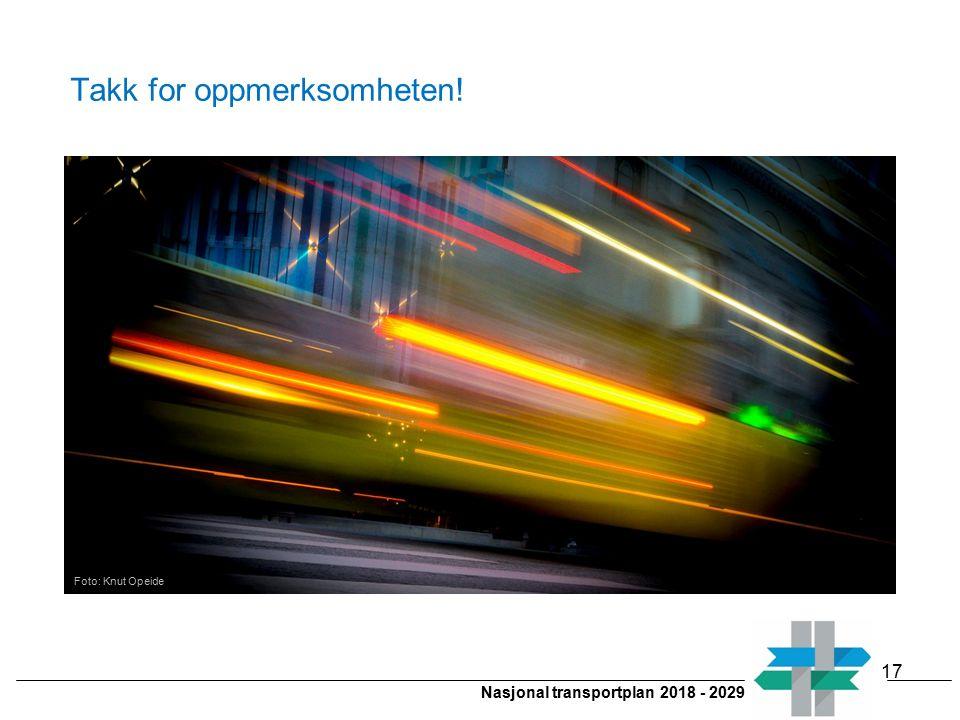 Nasjonal transportplan 2018 - 2029 Foto: Knut Opeide Takk for oppmerksomheten! 17
