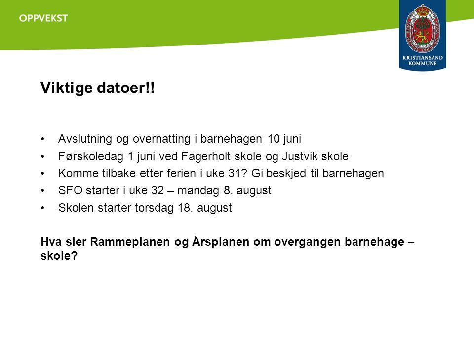 Viktige datoer!! Avslutning og overnatting i barnehagen 10 juni Førskoledag 1 juni ved Fagerholt skole og Justvik skole Komme tilbake etter ferien i u