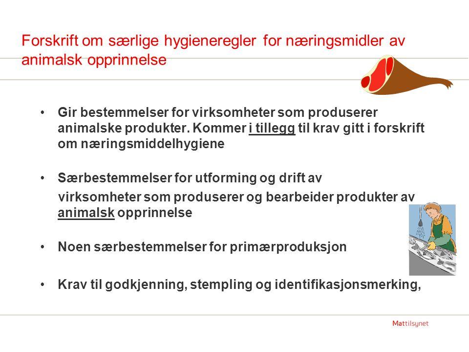 Forskrift om særlige hygieneregler for næringsmidler av animalsk opprinnelse Gir bestemmelser for virksomheter som produserer animalske produkter. Kom