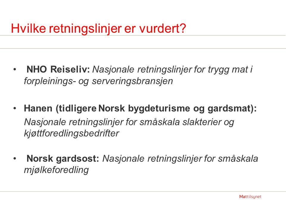 Hvilke retningslinjer er vurdert? NHO Reiseliv: Nasjonale retningslinjer for trygg mat i forpleinings- og serveringsbransjen Hanen (tidligere Norsk by
