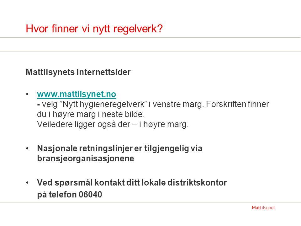 """Hvor finner vi nytt regelverk? Mattilsynets internettsider www.mattilsynet.no - velg """"Nytt hygieneregelverk"""" i venstre marg. Forskriften finner du i h"""