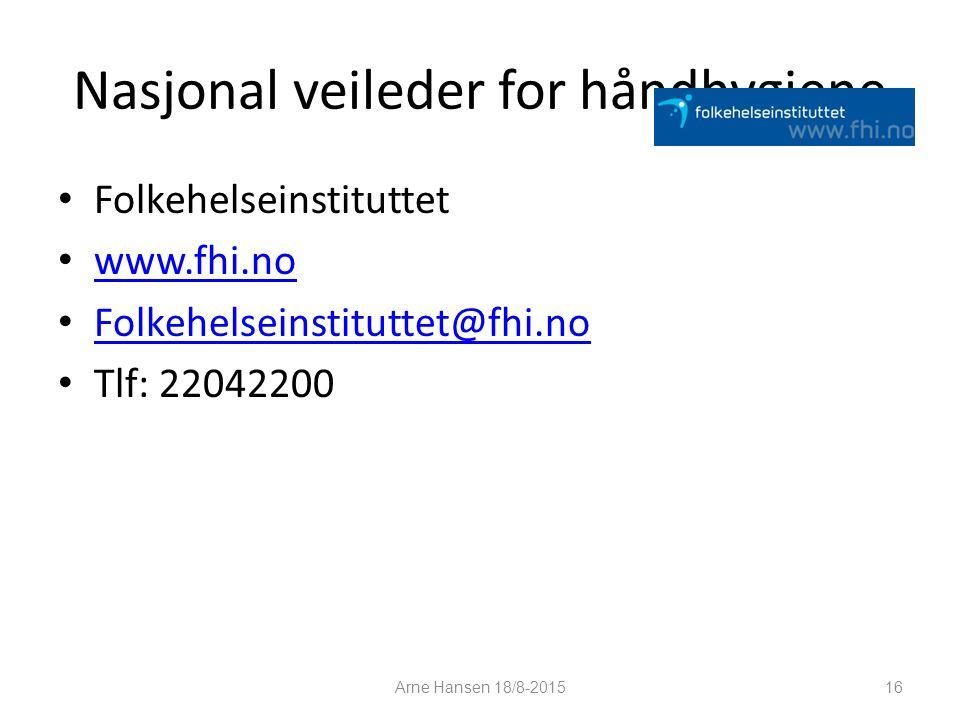 Nasjonal veileder for håndhygiene Folkehelseinstituttet www.fhi.no Folkehelseinstituttet@fhi.no Tlf: 22042200 Arne Hansen 18/8-2015 16