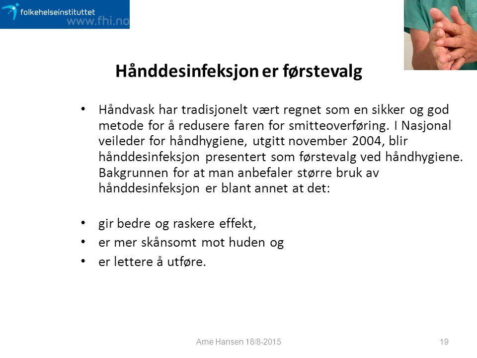 Hånddesinfeksjon er førstevalg Håndvask har tradisjonelt vært regnet som en sikker og god metode for å redusere faren for smitteoverføring. I Nasjonal
