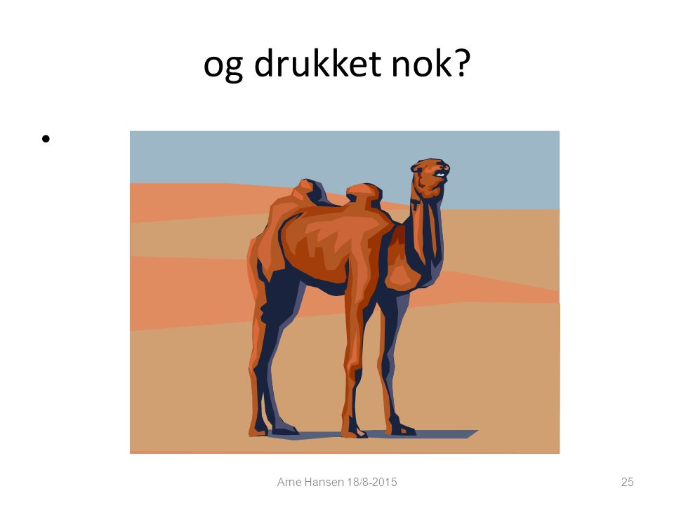 og drukket nok? 25 Arne Hansen 18/8-2015