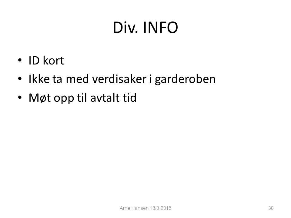 Div. INFO ID kort Ikke ta med verdisaker i garderoben Møt opp til avtalt tid Arne Hansen 18/8-2015 38
