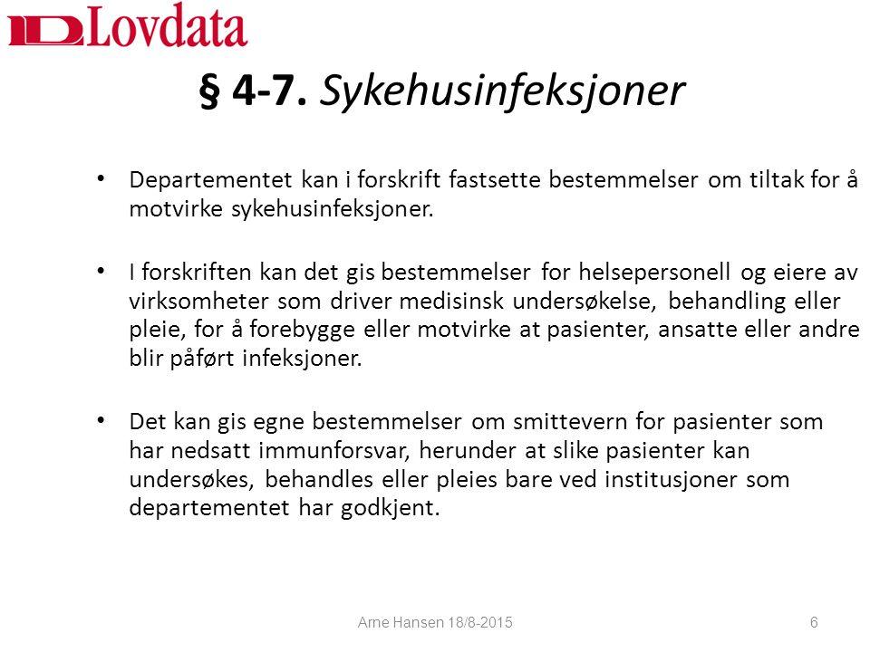§ 4-7. Sykehusinfeksjoner Departementet kan i forskrift fastsette bestemmelser om tiltak for å motvirke sykehusinfeksjoner. I forskriften kan det gis