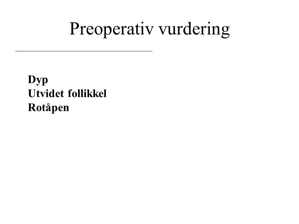 Preoperativ vurdering Dyp Utvidet follikkel Rotåpen