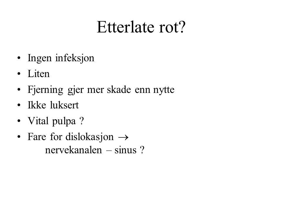 Etterlate rot. Ingen infeksjon Liten Fjerning gjer mer skade enn nytte Ikke luksert Vital pulpa .