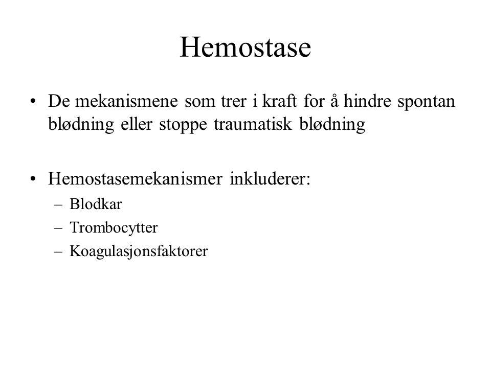 Hemostase De mekanismene som trer i kraft for å hindre spontan blødning eller stoppe traumatisk blødning Hemostasemekanismer inkluderer: –Blodkar –Trombocytter –Koagulasjonsfaktorer