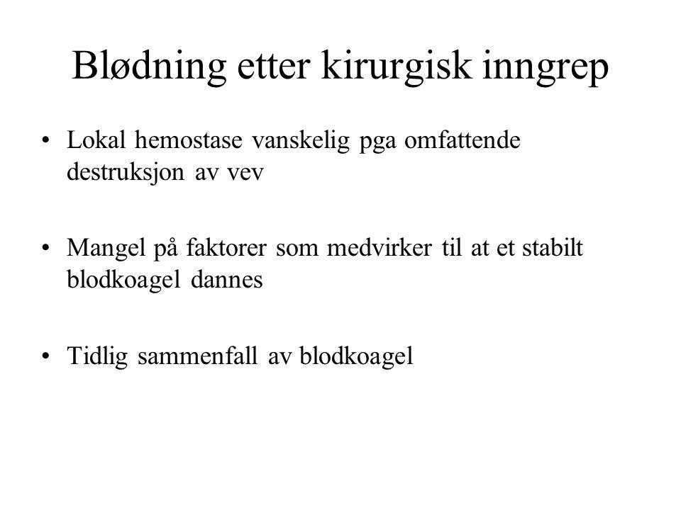 Blødning etter kirurgisk inngrep Lokal hemostase vanskelig pga omfattende destruksjon av vev Mangel på faktorer som medvirker til at et stabilt blodkoagel dannes Tidlig sammenfall av blodkoagel