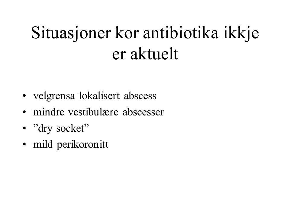 Situasjoner kor antibiotika ikkje er aktuelt velgrensa lokalisert abscess mindre vestibulære abscesser dry socket mild perikoronitt