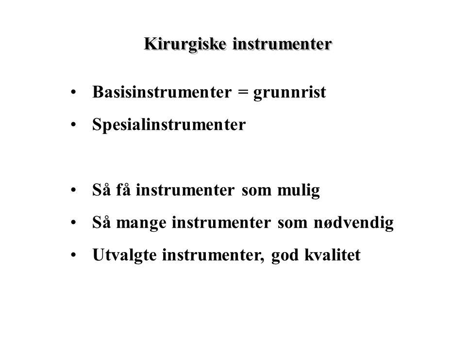 Kirurgiske instrumenter Basisinstrumenter = grunnrist Spesialinstrumenter Så få instrumenter som mulig Så mange instrumenter som nødvendig Utvalgte instrumenter, god kvalitet