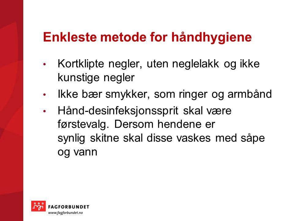 Enkleste metode for håndhygiene Kortklipte negler, uten neglelakk og ikke kunstige negler Ikke bær smykker, som ringer og armbånd Hånd-desinfeksjonssprit skal være førstevalg.