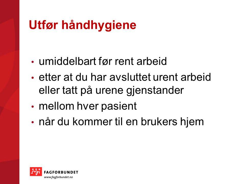 Utfør håndhygiene umiddelbart før rent arbeid etter at du har avsluttet urent arbeid eller tatt på urene gjenstander mellom hver pasient når du kommer til en brukers hjem