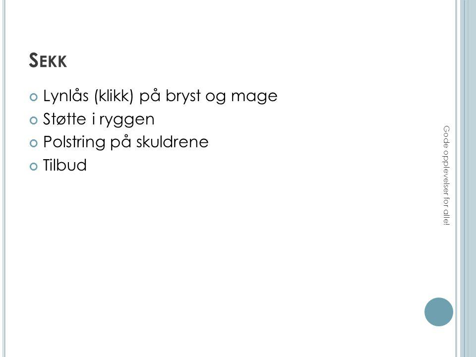 S EKK Lynlås (klikk) på bryst og mage Støtte i ryggen Polstring på skuldrene Tilbud Gode opplevelser for alle!