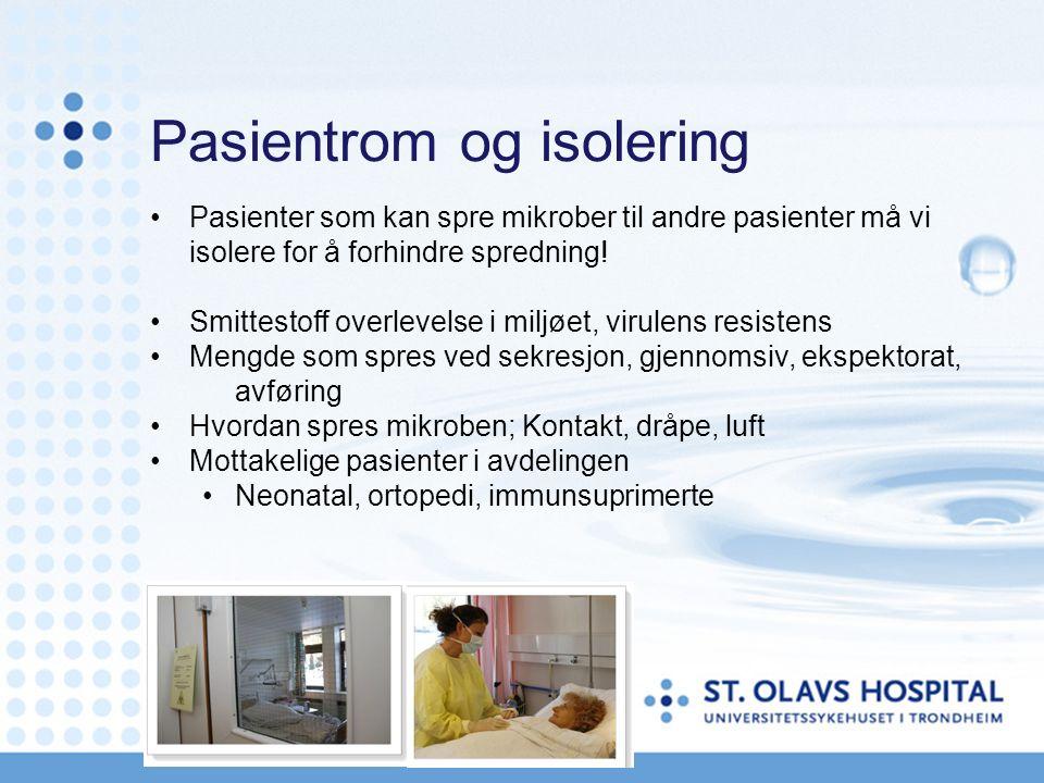 Pasientrom og isolering Pasienter som kan spre mikrober til andre pasienter må vi isolere for å forhindre spredning! Smittestoff overlevelse i miljøet