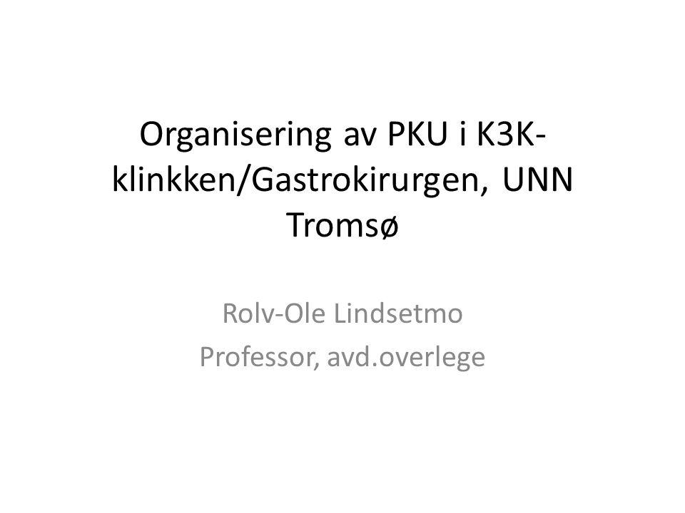 Organisering av PKU i K3K- klinkken/Gastrokirurgen, UNN Tromsø Rolv-Ole Lindsetmo Professor, avd.overlege