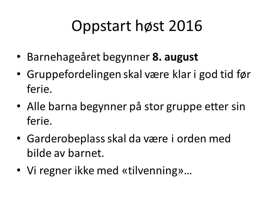 Oppstart høst 2016 Barnehageåret begynner 8.