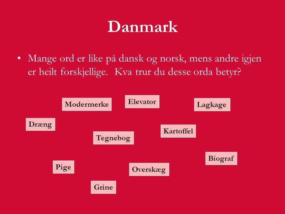 Danmark Mange ord er like på dansk og norsk, mens andre igjen er heilt forskjellige.