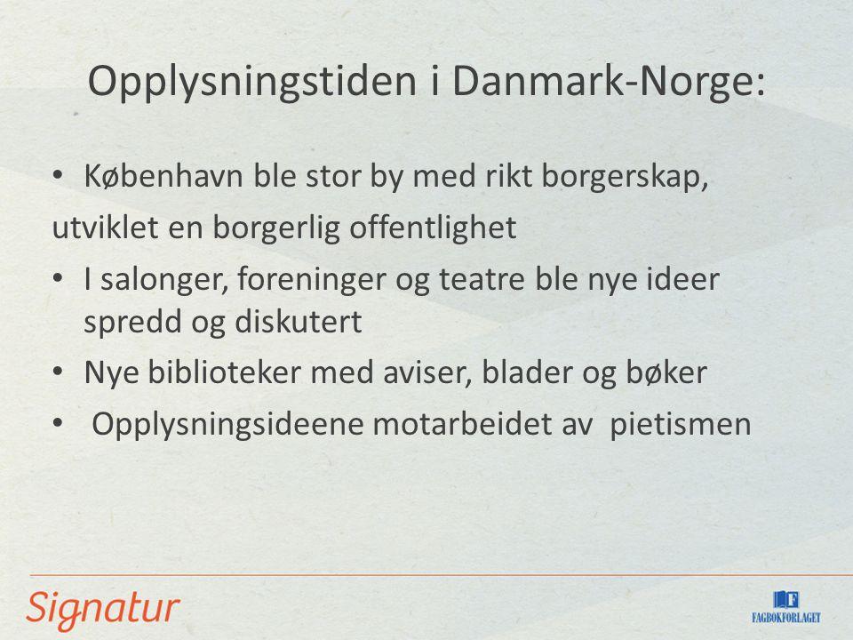 Opplysningstiden i Danmark-Norge: København ble stor by med rikt borgerskap, utviklet en borgerlig offentlighet I salonger, foreninger og teatre ble n