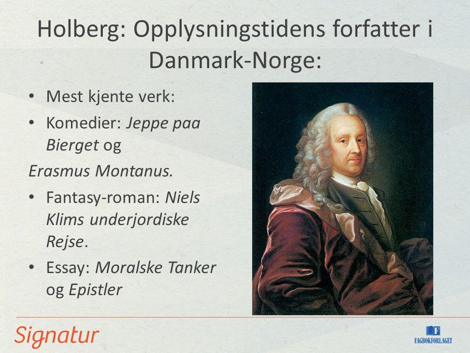 Holberg: Opplysningstidens forfatter i Danmark-Norge: Mest kjente verk: Komedier: Jeppe paa Bierget og Erasmus Montanus. Fantasy-roman: Niels Klims un