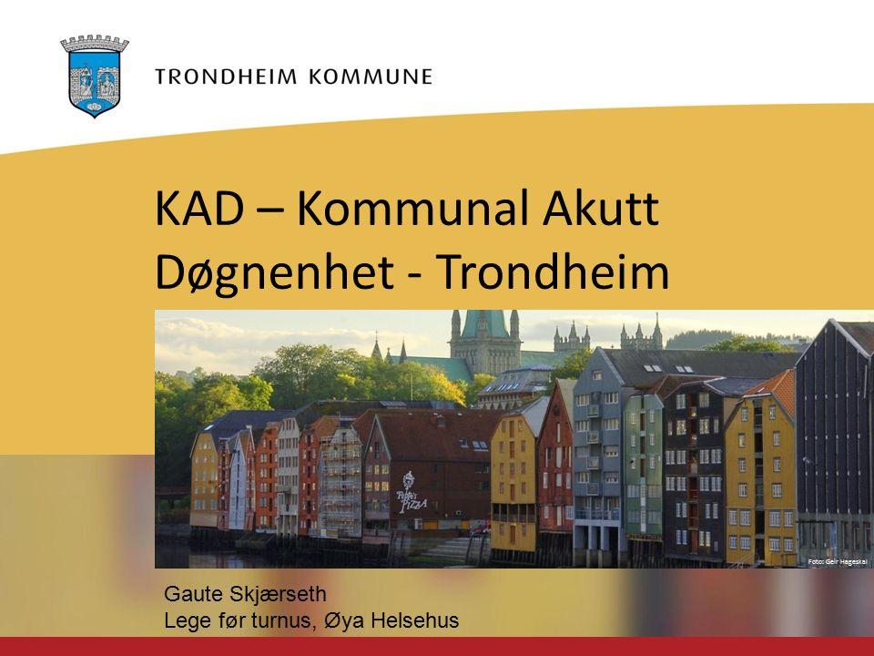 Foto: Geir Hageskal KAD – Kommunal Akutt Døgnenhet - Trondheim Gaute Skjærseth Lege før turnus, Øya Helsehus