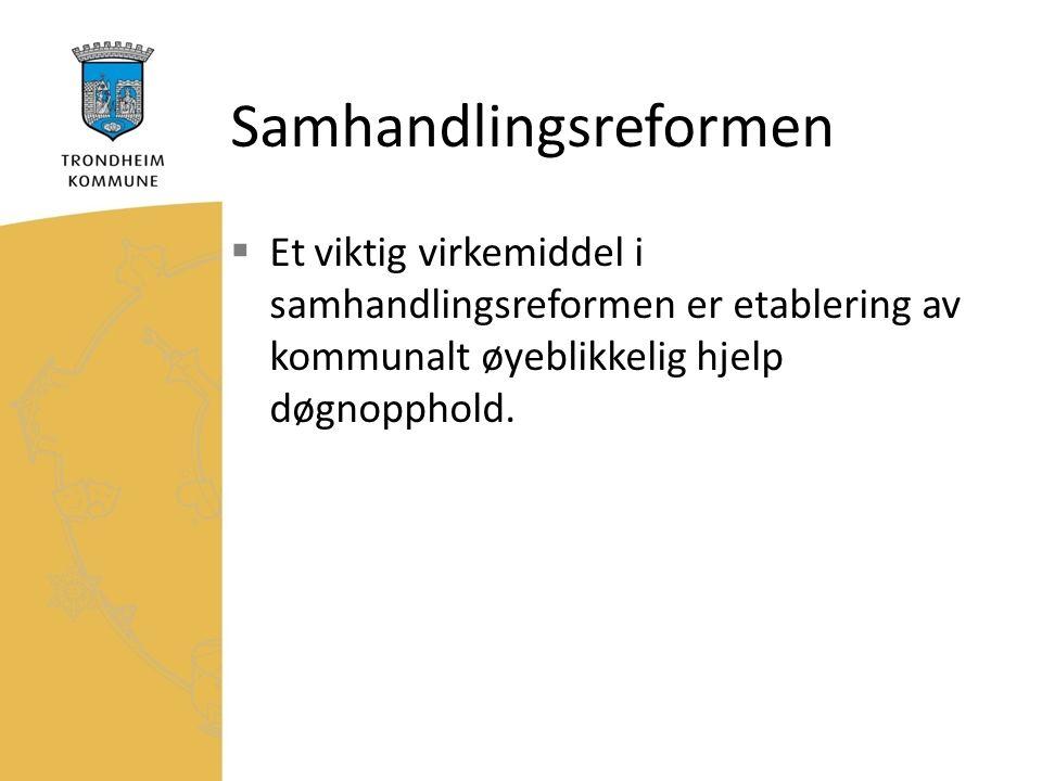 Samhandlingsreformen  Et viktig virkemiddel i samhandlingsreformen er etablering av kommunalt øyeblikkelig hjelp døgnopphold.