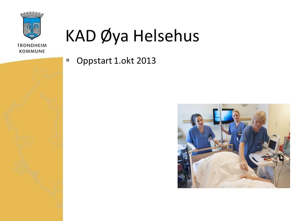 KAD Øya Helsehus  Oppstart 1.okt 2013
