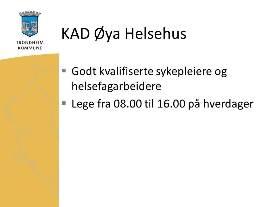 KAD Øya Helsehus  Godt kvalifiserte sykepleiere og helsefagarbeidere  Lege fra 08.00 til 16.00 på hverdager