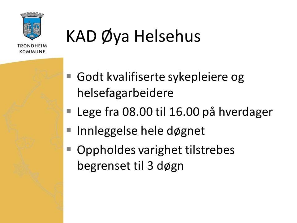 KAD Øya Helsehus  Godt kvalifiserte sykepleiere og helsefagarbeidere  Lege fra 08.00 til 16.00 på hverdager  Innleggelse hele døgnet  Oppholdes varighet tilstrebes begrenset til 3 døgn