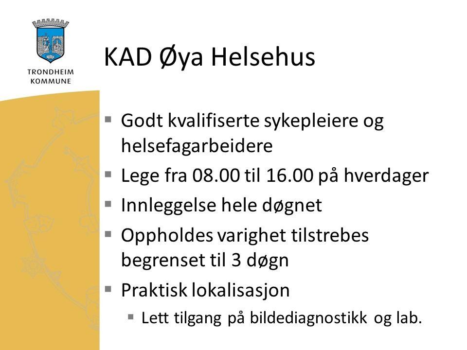 KAD Øya Helsehus  Godt kvalifiserte sykepleiere og helsefagarbeidere  Lege fra 08.00 til 16.00 på hverdager  Innleggelse hele døgnet  Oppholdes varighet tilstrebes begrenset til 3 døgn  Praktisk lokalisasjon  Lett tilgang på bildediagnostikk og lab.