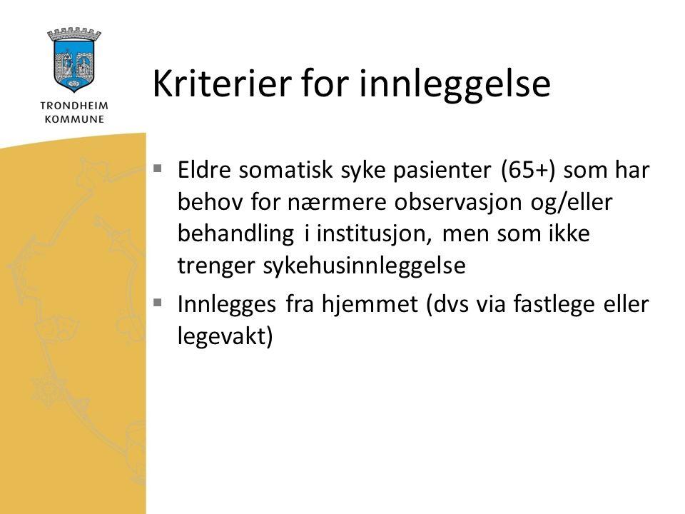 Kriterier for innleggelse  Eldre somatisk syke pasienter (65+) som har behov for nærmere observasjon og/eller behandling i institusjon, men som ikke trenger sykehusinnleggelse  Innlegges fra hjemmet (dvs via fastlege eller legevakt)