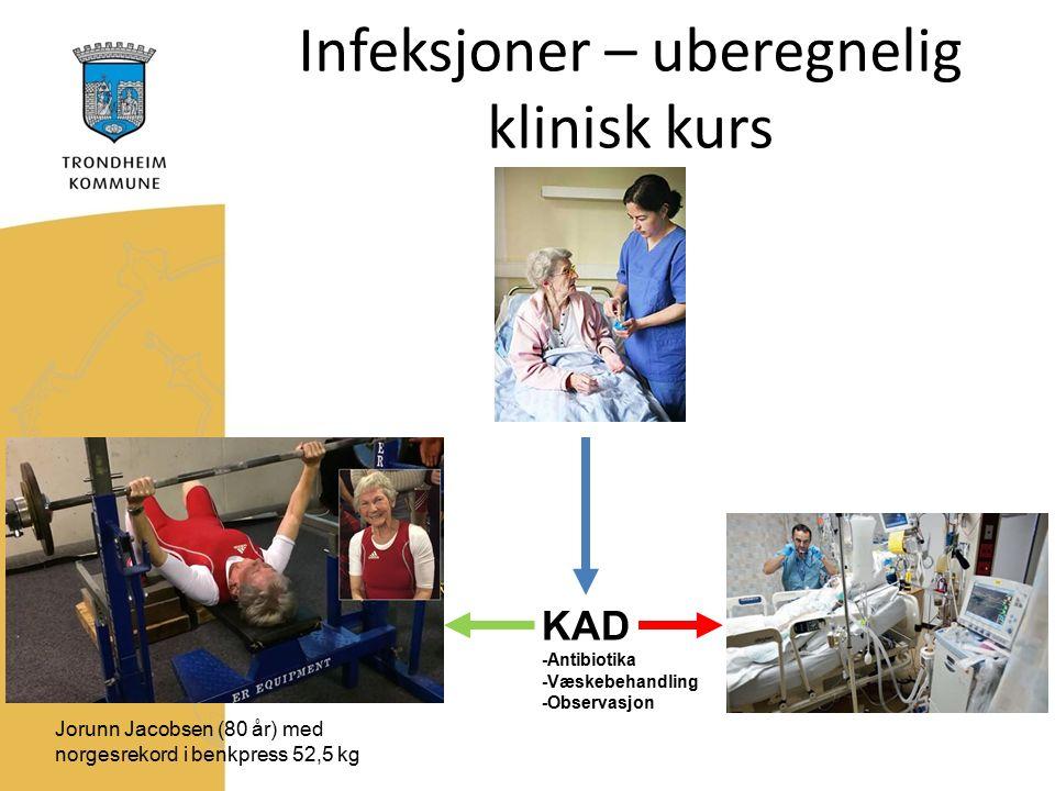 Infeksjoner – uberegnelig klinisk kurs KAD -Antibiotika -Væskebehandling -Observasjon Jorunn Jacobsen (80 år) med norgesrekord i benkpress 52,5 kg