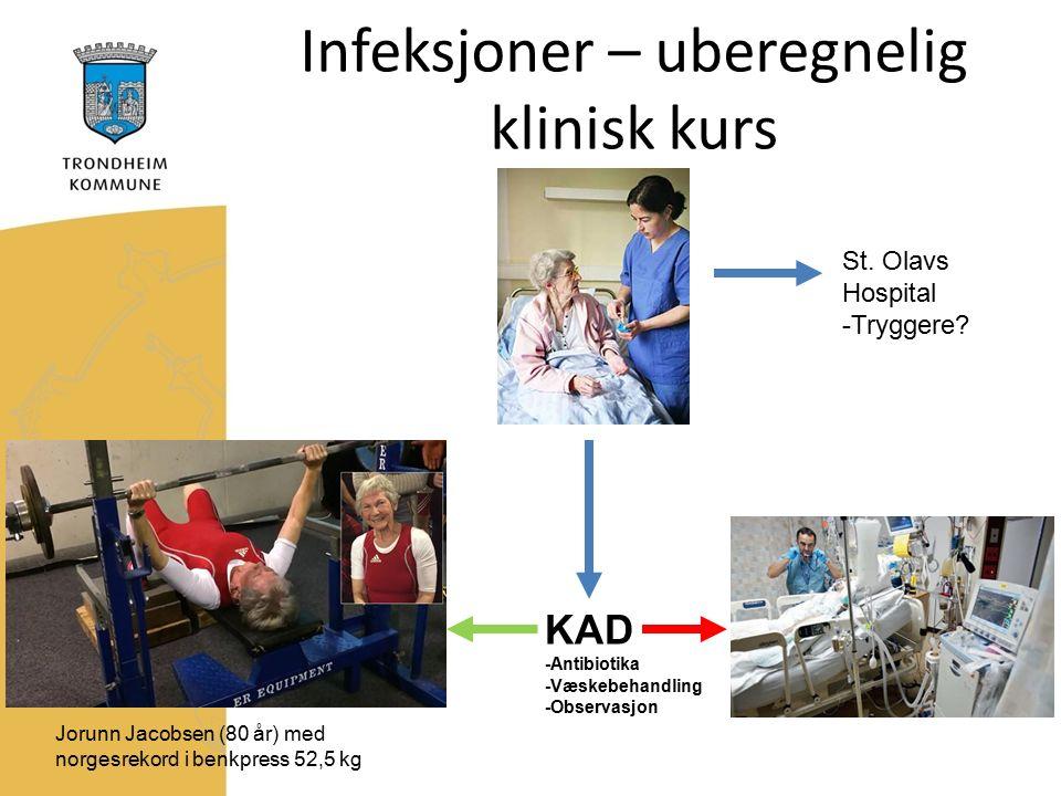 Infeksjoner – uberegnelig klinisk kurs KAD -Antibiotika -Væskebehandling -Observasjon Jorunn Jacobsen (80 år) med norgesrekord i benkpress 52,5 kg St.