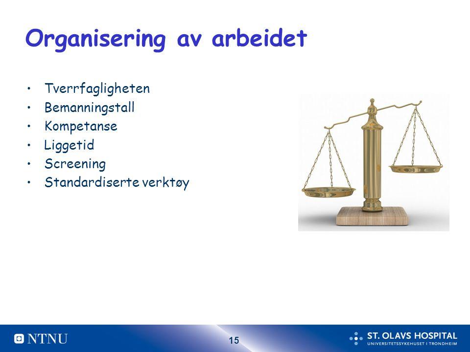15 Organisering av arbeidet Tverrfagligheten Bemanningstall Kompetanse Liggetid Screening Standardiserte verktøy