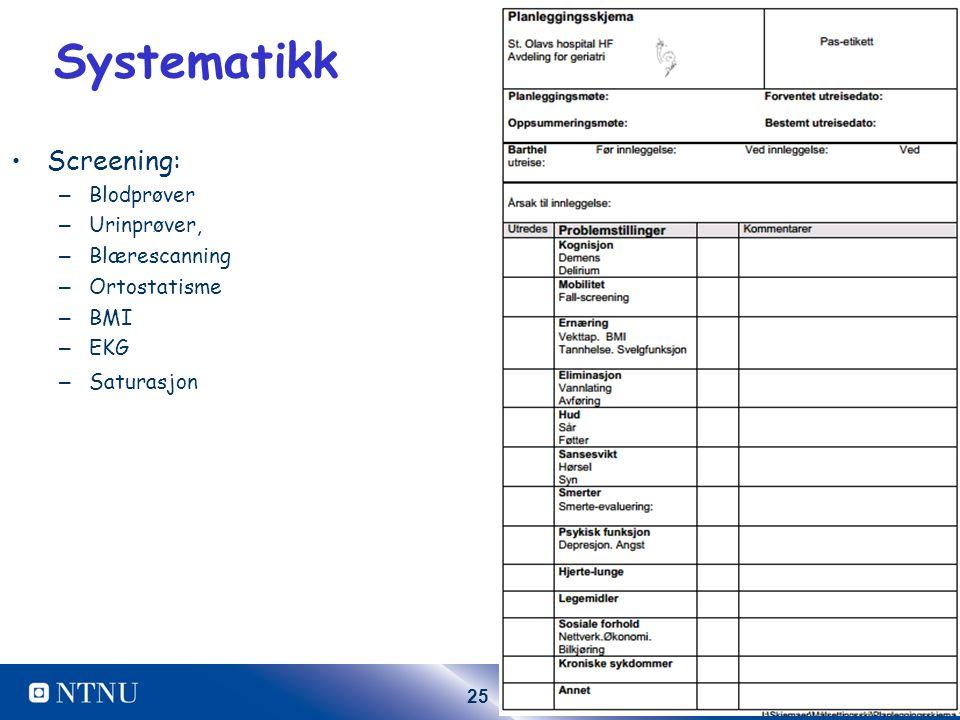 25 Systematikk Screening: – Blodprøver – Urinprøver, – Blærescanning – Ortostatisme – BMI – EKG – Saturasjon