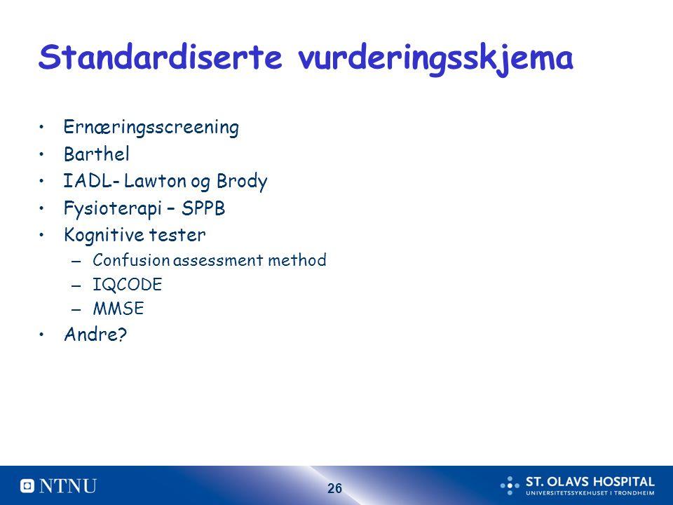 26 Standardiserte vurderingsskjema Ernæringsscreening Barthel IADL- Lawton og Brody Fysioterapi – SPPB Kognitive tester – Confusion assessment method – IQCODE – MMSE Andre?