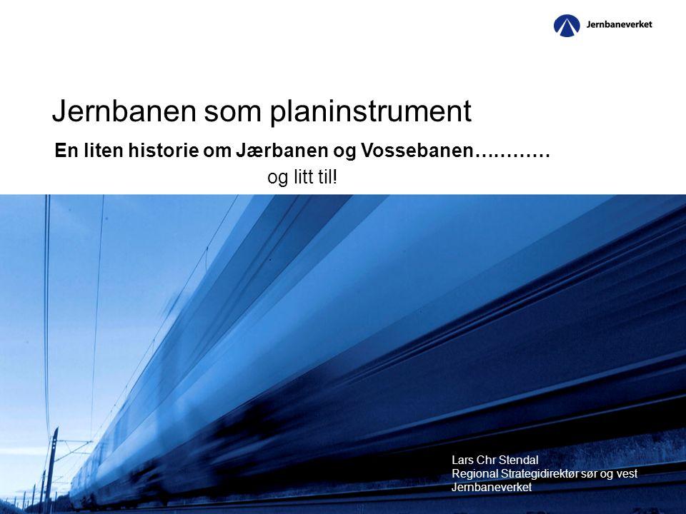 Jernbanen som planinstrument En liten historie om Jærbanen og Vossebanen………… og litt til.