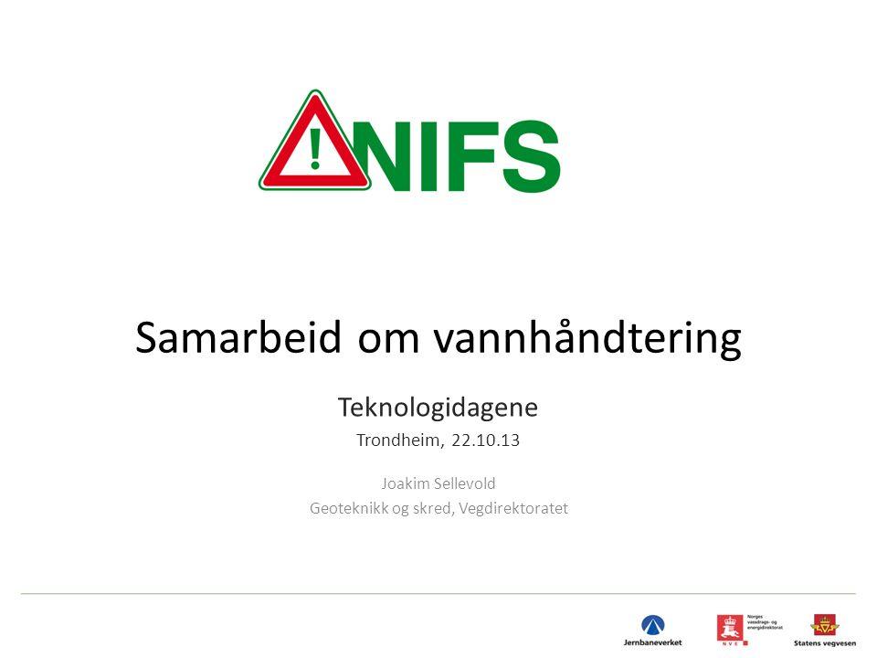 Samarbeid om vannhåndtering Teknologidagene Trondheim, 22.10.13 Joakim Sellevold Geoteknikk og skred, Vegdirektoratet