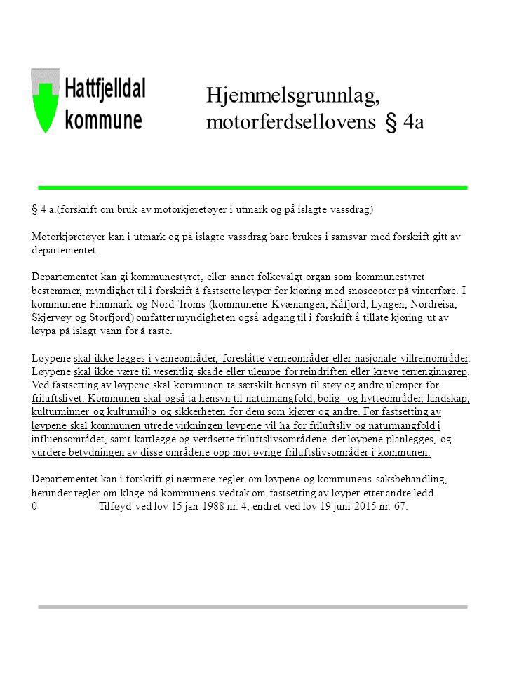 § 4a.Snøscooter kan brukes på vinterføre i løyper fastsatt i medhold av bestemmelsen her, innenfor de rammer som følger av kommunens forskrift etter annet ledd.