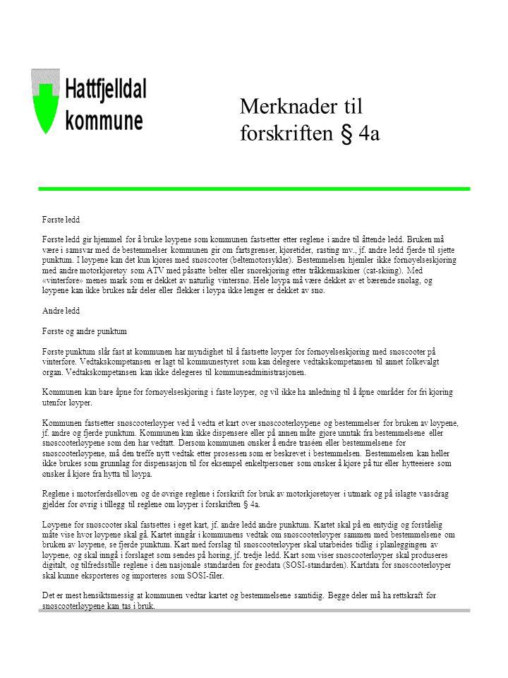 Merknader til forskriften § 4a Første ledd Første ledd gir hjemmel for å bruke løypene som kommunen fastsetter etter reglene i andre til åttende ledd.