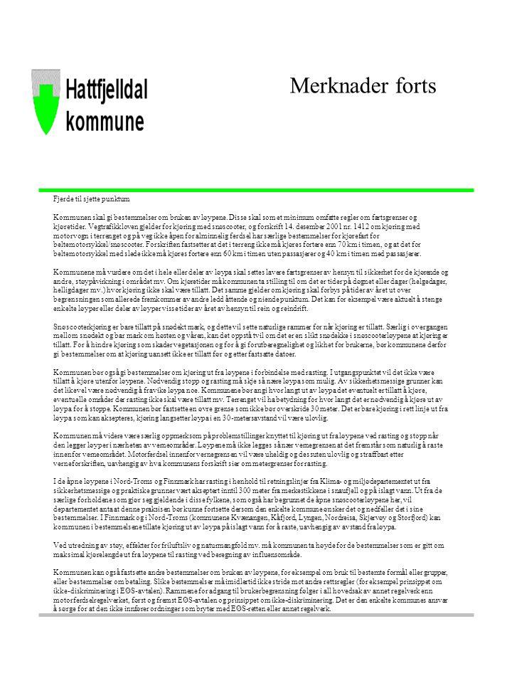 Fjerde til sjette punktum Kommunen skal gi bestemmelser om bruken av løypene.