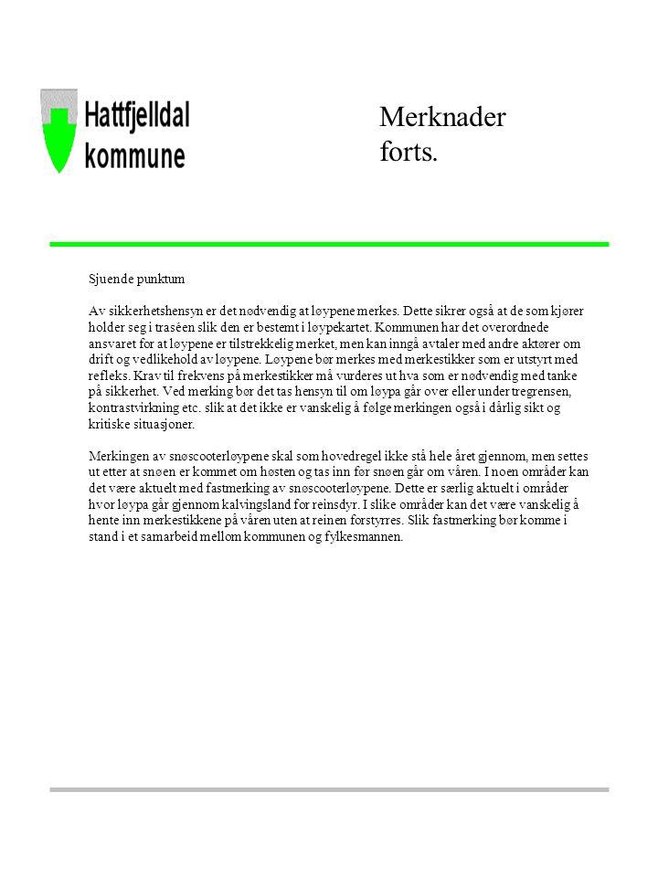 Fjellfolk-kommunen Merknader forts Åttende og niende punktum Av hensyn til yngle- og hekketiden for dyr og fugler, er det ikke tillatt å kjøre med snøscooter i løypene på våren etter 5.