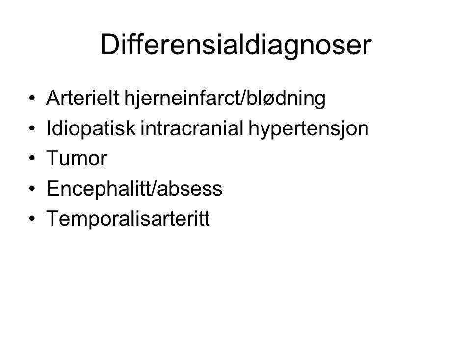 Differensialdiagnoser Arterielt hjerneinfarct/blødning Idiopatisk intracranial hypertensjon Tumor Encephalitt/absess Temporalisarteritt