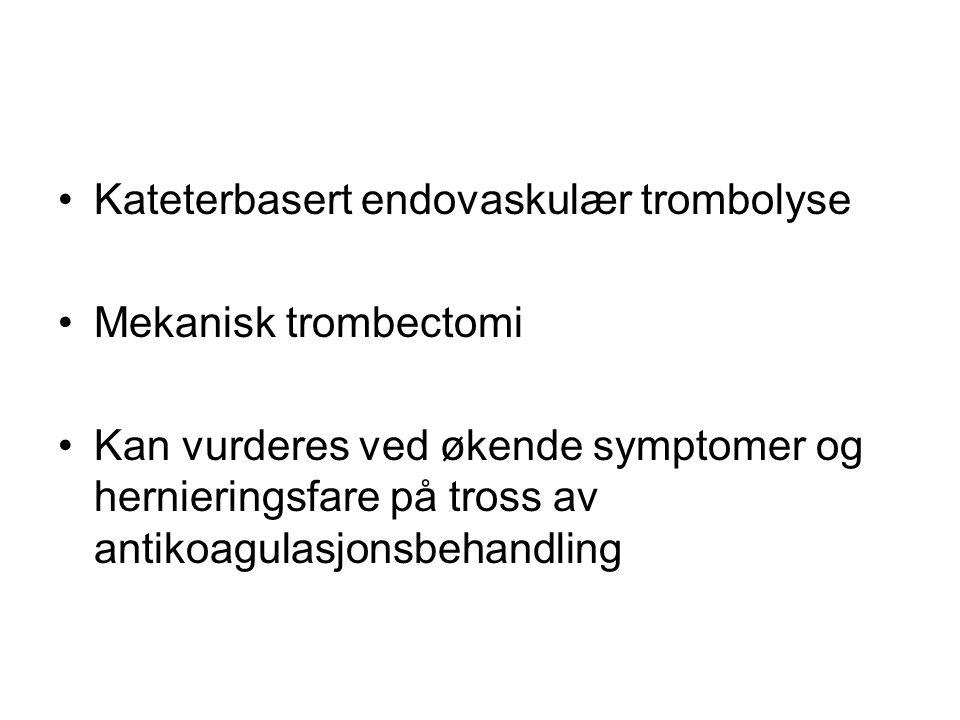 Kateterbasert endovaskulær trombolyse Mekanisk trombectomi Kan vurderes ved økende symptomer og hernieringsfare på tross av antikoagulasjonsbehandling