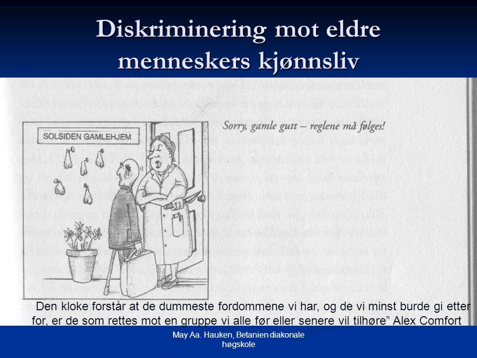 """May Aa. Hauken, Betanien diakonale høgskole Diskriminering mot eldre menneskers kjønnsliv """"Den kloke forstår at de dummeste fordommene vi har, og de v"""